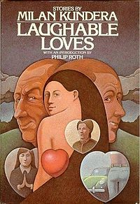 Laughable Loves (Czech: Směšné lásky) is a collection of seven short stories written by Milan Kundera in which he presents his characteristic savage humour by mixing the extremes of tragedy with comic situations in (mostly romantic) relationships.