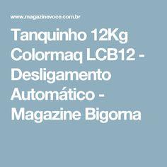 Tanquinho 12Kg Colormaq LCB12 - Desligamento Automático - Magazine Bigorna