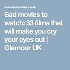 Sad movies to watch: 33 films that will make you cry your eyes out | Glamour UK