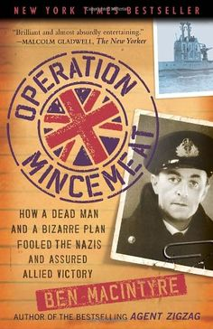 Operation Mincemeat: How a Dead Man and a Bizarre Plan Fooled the Nazis and Assured an Allied Victory by Ben Macintyre,
