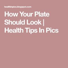How Your Plate Should Look | Health Tips In Pics