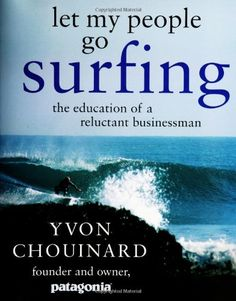 Let My People Go Surfing: The Education of a Reluctant Bu... https://www.amazon.fr/dp/1594200726/ref=cm_sw_r_pi_dp_x_uimKyb2WPKHK6