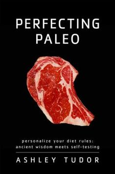 Must Read: Perfecting Paleo: Personalize Your Diet Rules: Ancient Wisdom Meets Self-Testing   by Ashley Tudor   #AddictedtoKindle
