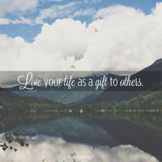 Live your life as a gift to others. #GiveLife #ILikeGiving