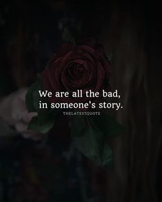 We are all the bad in someone's story. . . . #quotes #bad #life