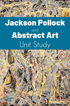 Learn all about Jackson Pollock, his masterpieces, and the Abstract Art movement with a free unit study and art activity! #art #arthistory #artist #abstractart #jacksonpollock #unitstudy #homeschool