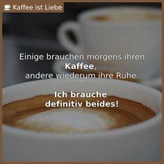Einige brauchen morgens ihren <b>Kaffee</b>,   andere wiederum ihre Ruhe.    <strong>Ich brauche   definitiv beides!<...
