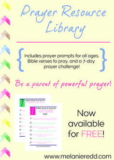 Get your Prayer Resource Library for FREE. This brand new resource includes prayer prompts for all ages, prayer ideas, Bible verses to pray, and a 7-Day prayer challenge. Find out more at www.MelanieRedd.com.
