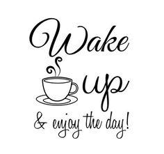 Wake up & enjoy the day #goodmorning #words