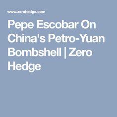 Pepe Escobar On China's Petro-Yuan Bombshell   Zero Hedge