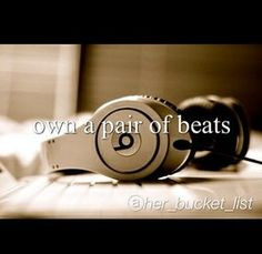 beats. #bucketlist and not be cheap and buy my music so that the music I hearisgood quality