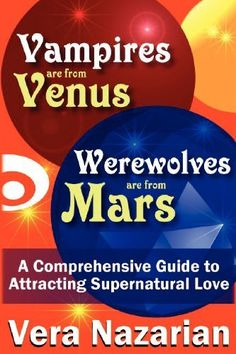 Vampires are from Venus, Werewolves are from Mars: A Comprehensive Guide to Attracting Supernatural Love by Vera Nazarian, http://www.amazon.com/dp/1607621118/ref=cm_sw_r_pi_dp_pIWQrb1XNEHFN