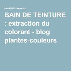 BAIN DE TEINTURE : extraction du colorant - blog plantes-couleurs