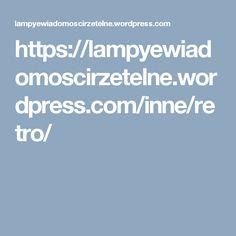 https://lampyewiadomoscirzetelne.wordpress.com/inne/retro/