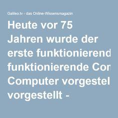 Heute vor 75 Jahren wurde der erste funktionierende Computer vorgestellt - Galileo.tv - das Online-Wissensmagazin