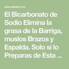 El Bicarbonato de Sodio Elimina la grasa de la Barriga, muslos Brazos y Espalda. Solo si lo Preparas de Esta Manera | Viral Salud
