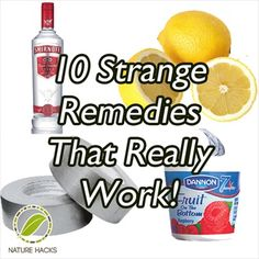 10 Strange Home Remedies That Really Work (Some of these are so strange...but they do work)