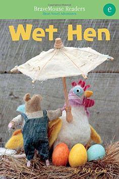 Amazon.com: Wet Hen: A Short Vowel Adventure (BraveMouse Readers) (9781940947303): Molly Coxe: Books