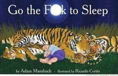 Go the F&$k to Sleep.  Better yet, the YouTube Samuel L. Jackson narrarated version.