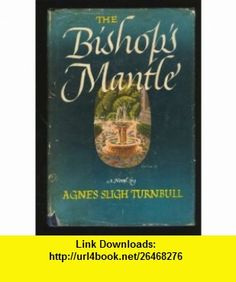 BISHOPS MANTLE Agnes Sligh Turnbull ,   ,  , ASIN: B000CL37GG , tutorials , pdf , ebook , torrent , downloads , rapidshare , filesonic , hotfile , megaupload , fileserve