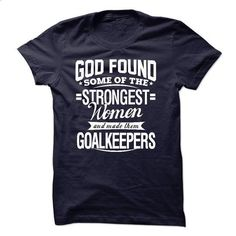 GOD FOUND GOALKEEPERS - #band hoodie #long sweater. PURCHASE NOW => https://www.sunfrog.com/LifeStyle/GOD-FOUND-GOALKEEPERS.html?68278