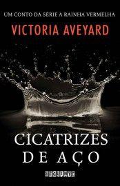 Baixar Livro Cicatrizes de Aco - Um conto da serie A Rainha Vermelha - Victoria Aveyard em PDF, ePub e Mobi ou ler online