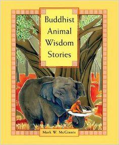 Buddhist Animal Wisdom Stories: Mark W. McGinnis: 9780834805514: Amazon.com: Books