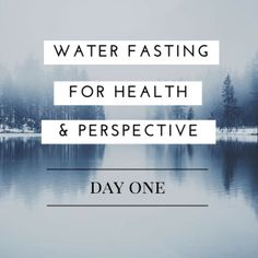 Water Fasting Day One Water Fasting For Health And Perspective All About Water