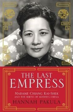 The Last Empress: Madame Chiang Kai-Shek and the Birth of Modern China by Hannah Pakula, http://www.amazon.co.uk/dp/0753828022/ref=cm_sw_r_pi_dp_P0Worb157MFR1