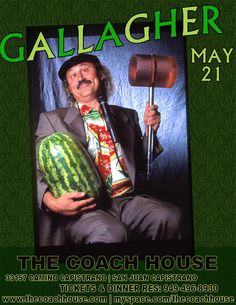 Gallagher I want him to smash a watermelon while I attend his show!