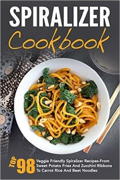 Spiralizer Cookbook: Top 98 Veggie Friendly Spiralizer Recipes-From Sweet Potato Fries And Zucchini Ribbons To Carrot Rice And Beet Noodles - Kindle edition by David Richards. Health, Fitness & Dieting Kindle eBooks @ Amazon.com.