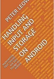 Handling Input and Storage on Android: Implementing Input Controls and Data Storage on Android free download by Peter Leow with BooksBob. Fast and free eBooks download.  The post Handling Input and Storage on Android: Implementing Input Controls and Data Storage on Android Free Download appeared first on Booksbob.com.