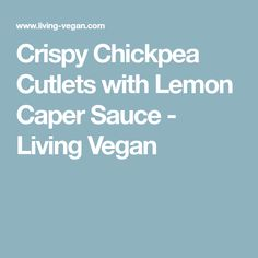 Crispy Chickpea Cutlets with Lemon Caper Sauce - Living Vegan Chickpea Patties, Veggie Patties, Chickpea Burger, Vegan Burgers, Chickpea Recipes, Veg Recipes, Vegan Recipes Easy, Cooking Recipes, Vegan Meals
