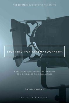 Lighting for Cinematography: A Practical Guide to the Art and Craft of Lighting for the Moving Image #FilmmakingTipsandIdeas