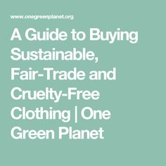 A Guide to Buying Sustainable, Fair-Trade and Cruelty-Free Clothing | One Green Planet