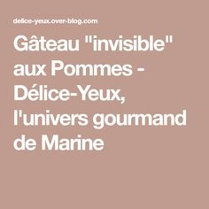 """Gâteau """"invisible"""" aux Pommes - Délice-Yeux, l'univers gourmand de Marine Diy And Crafts, Food And Drink, Blog, Pains, Biscuits, Caramel, Birthday Cake, Cookies, Smoothie"""