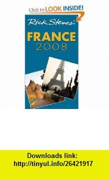 Rick Steves France 2008 (9781566918558) Rick Steves, Steve Smith , ISBN-10: 1566918553  , ISBN-13: 978-1566918558 ,  , tutorials , pdf , ebook , torrent , downloads , rapidshare , filesonic , hotfile , megaupload , fileserve