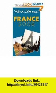 Rick Steves France 2008 (9781566918558) Rick Steves, Steve Smith , ISBN-10: 1566918553  , ISBN-13: 978-1566918558 ,  , tutorials , pdf , ebook , torrent , downloads , rapidshare , filesonic , hotfile , megaupload , fileserve