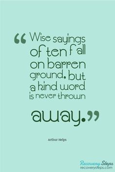 Positive Quotes:Wise sayings often fall on barren ground, but a kind word is never thrown away.   Follow: https://www.pinterest.com/RecoverySteps/