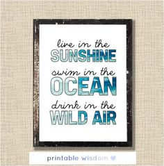 Quote Print, Inspirational printable wall art decor poster, digital - Live in the sunshine, swim in the ocean, drink in the wild air. $5.00, via Etsy.