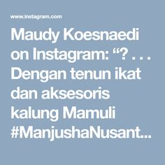 "Maudy Koesnaedi on Instagram: ""❤ . . . Dengan tenun ikat dan aksesoris kalung Mamuli #ManjushaNusantara dari NTT untuk #AnugrahGantari2017 #KickAndy #MetroTV"" • Instagram"