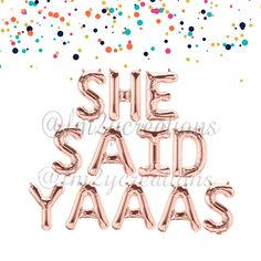 She Said Yaaas | She Said Yaaas Banner | Rose Gold Letter Balloons | She Said Yes Banner |  Bachelorette Party Decorations | Hen Party by FromMe2YouCreations on Etsy https://www.etsy.com/listing/509997938/she-said-yaaas-she-said-yaaas-banner