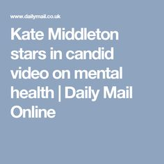Kate Middleton stars in candid video on mental health | Daily Mail Online