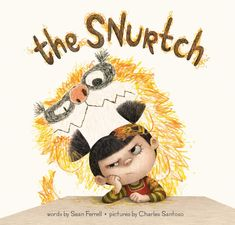 The Snurtch, by Sean Ferrell, illustrated by Charles Santoso: Some days are Snurtch days. Ruthie is having one of those. Two starred reviews from Kirkus and PW!