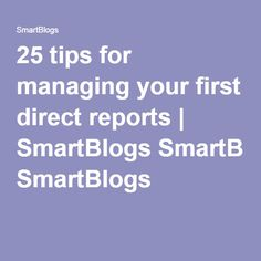 25 tips for managing your first direct reports | SmartBlogs SmartBlogs