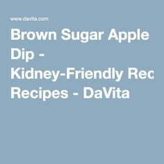 Brown Sugar Apple Dip - Kidney-Friendly Recipes - DaVita