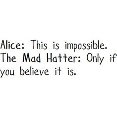 A little inspiration for your day from Alice & Wonderland.