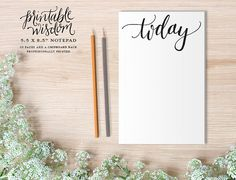 Today    This Printable Wisdom notepad features hand lettered calligraphy in bold black on every page - perfect for jotting down the days goals,