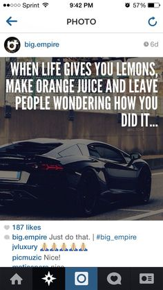 When life gives you lemons, make orange juice and leave people wondering how you did it....
