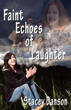 Faint Echoes of Laughter...the sequel to Empty Chairs. Life comes full circle for Stacey...she lived her life to the fullest...she didn't merely survive it.